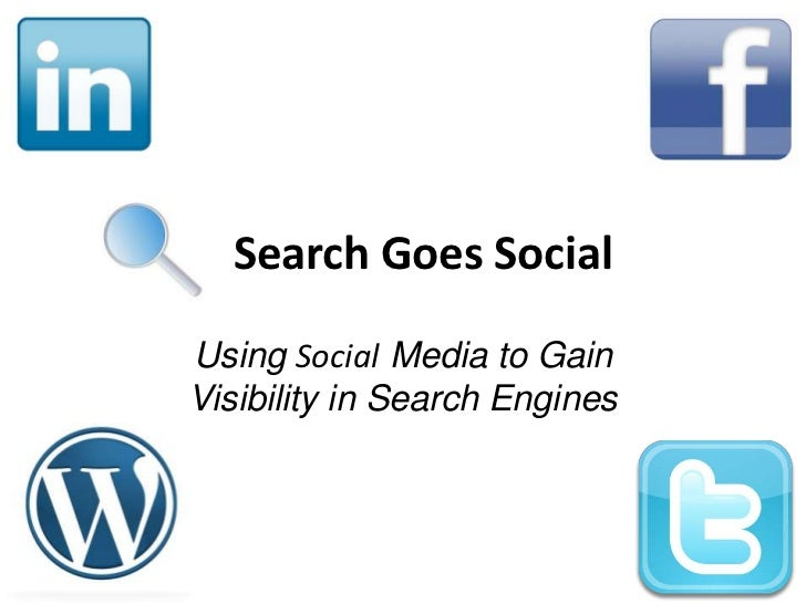 Search Goes Social<br />Using Social Media to Gain Visibility in Search Engines<br />