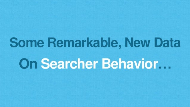 Some Remarkable, New Data On Searcher Behavior…