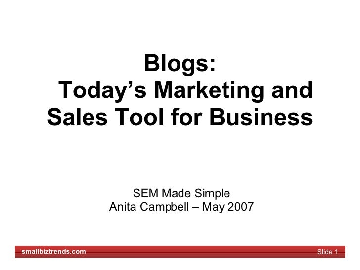 Blogs:   Today's Marketing and Sales Tool for Business SEM Made Simple Anita Campbell – May 2007