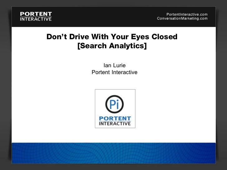 Don't Drive With Your Eyes Closed [Search Analytics] Ian Lurie Portent Interactive