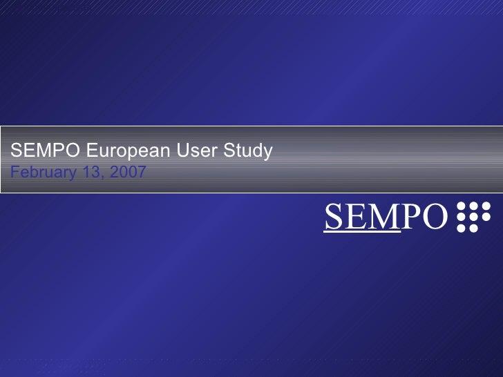 SEMPO European User Study February 13, 2007 SEM PO