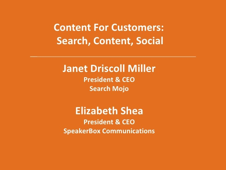 Content For Customers: <br />Search, Content, Social<br />Janet Driscoll MillerPresident & CEOSearch MojoElizabeth SheaPre...