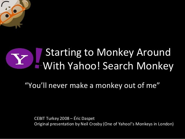 """Starting to Monkey Around With Yahoo! Search Monkey """"You'll never make a monkey out of me"""" CEBIT Turkey 2008 – Éric Daspet..."""