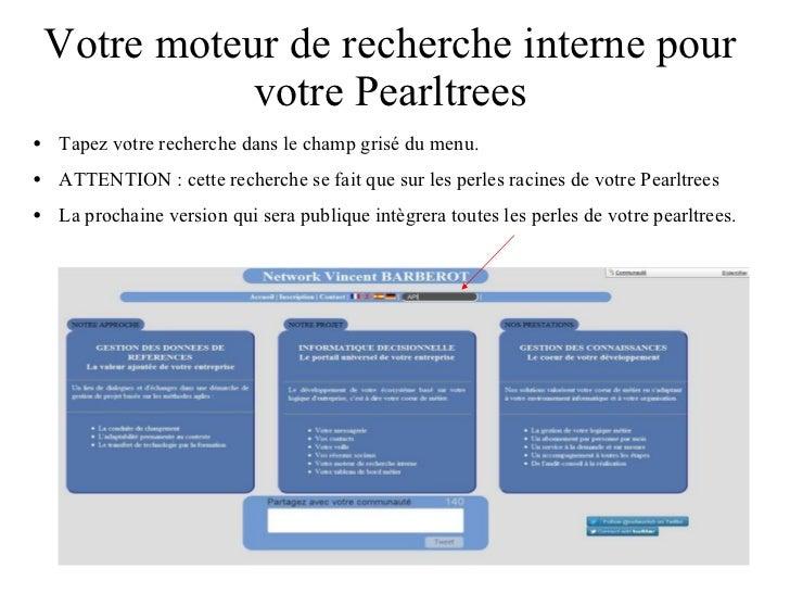 Votre moteur de recherche interne pour votre Pearltrees <ul><li>Tapez votre recherche dans le champ grisé du menu. </li></...