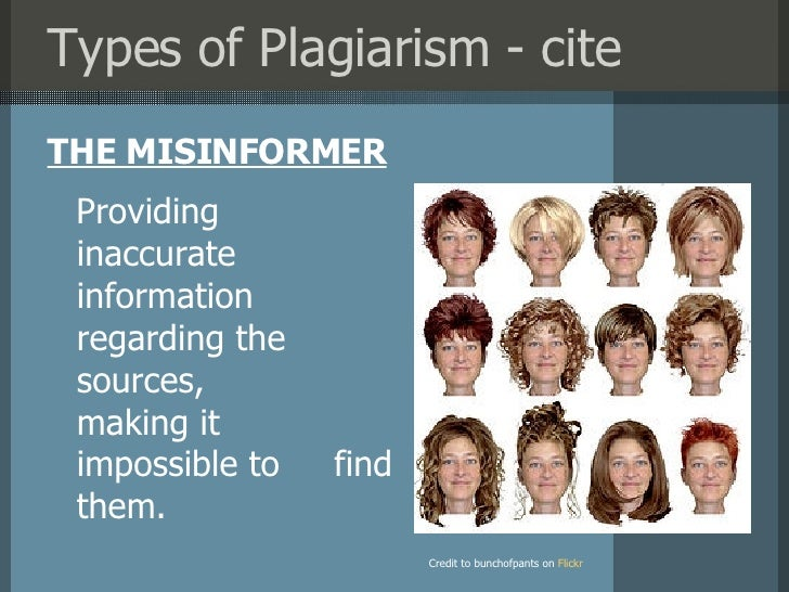 Types of Plagiarism - cite <ul><li>THE MISINFORMER </li></ul>Credit to bunchofpants on   Flickr Providing  inaccurate info...