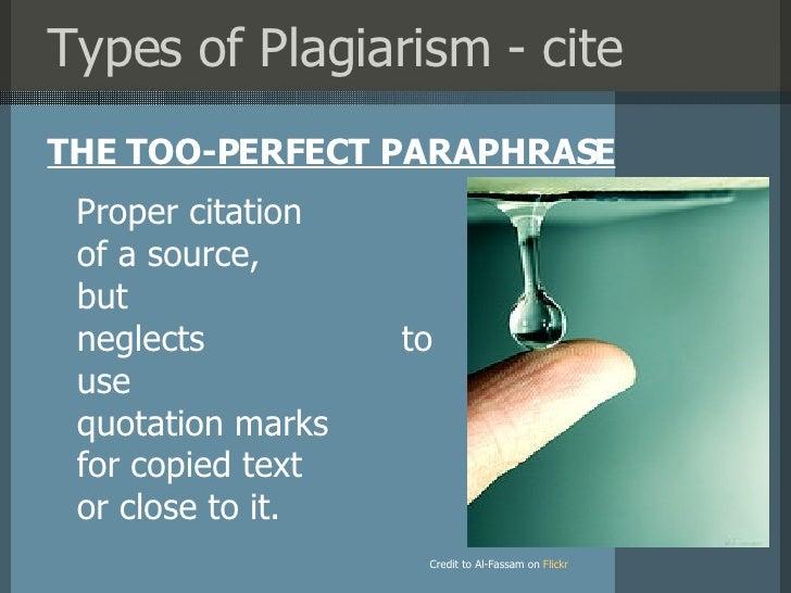 Types of Plagiarism - cite <ul><li>THE TOO-PERFECT PARAPHRASE </li></ul>Credit to Al-Fassam on   Flickr Proper citation  o...