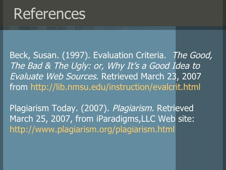 References Beck, Susan.(1997). Evaluation Criteria.  The Good, The Bad & The Ugly: or, Why It's a Good Idea to Evaluate ...
