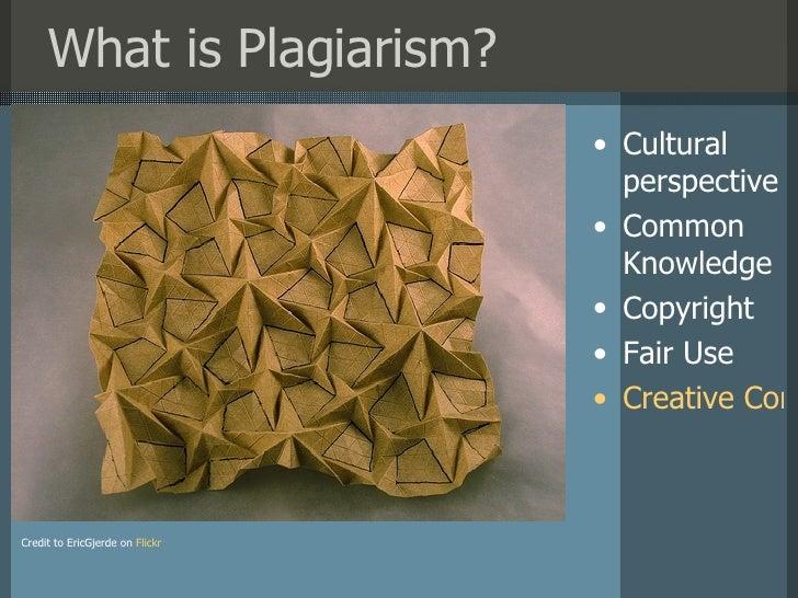 What is Plagiarism? Credit to EricGjerde on   Flickr <ul><li>Cultural perspective </li></ul><ul><li>Common Knowledge </li>...