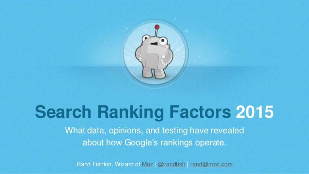 Rand Fishkin, Wizard of Moz | @randfish | rand@moz.com Search Ranking Factors 2015 What data, opinions, and testing have r...
