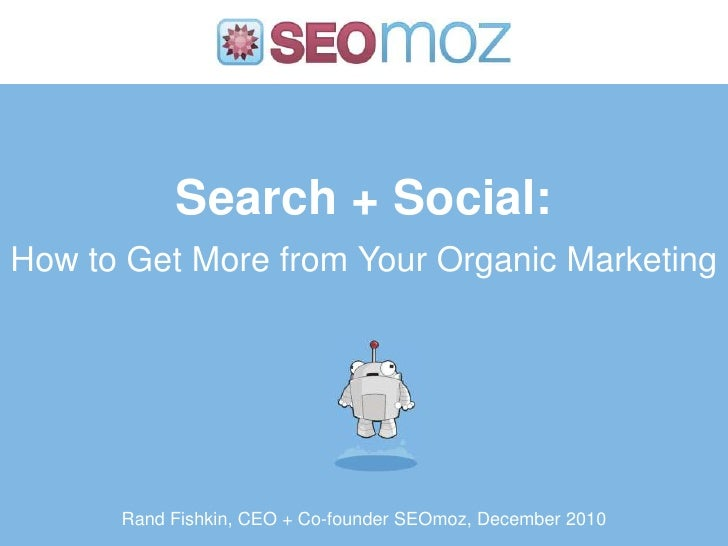 Search + Social:How to Get More from Your Organic Marketing<br />Rand Fishkin, CEO + Co-founder SEOmoz, December 2010<br />