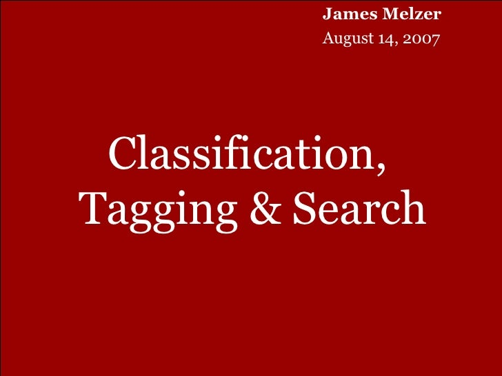 Classification,  Tagging & Search James Melzer August 14, 2007