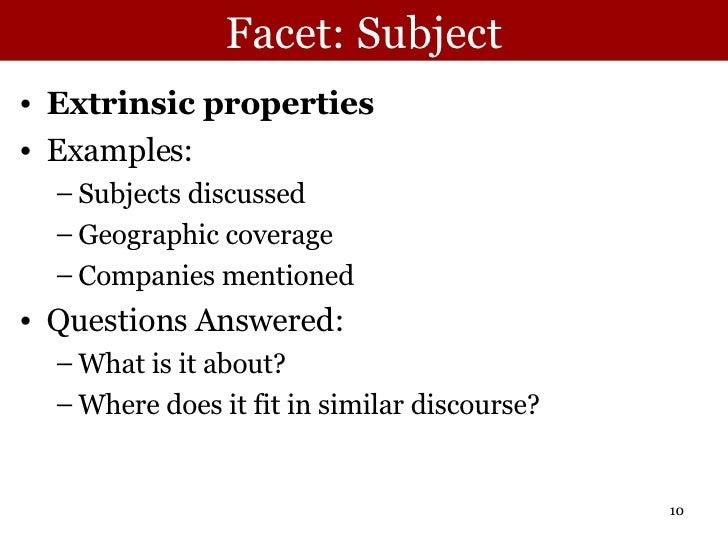 Facet: Subject <ul><li>Extrinsic properties </li></ul><ul><li>Examples: </li></ul><ul><ul><li>Subjects discussed  </li></u...