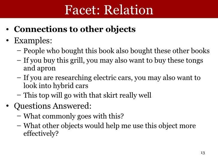 Facet: Relation <ul><li>Connections to other objects </li></ul><ul><li>Examples: </li></ul><ul><ul><li>People who bought t...