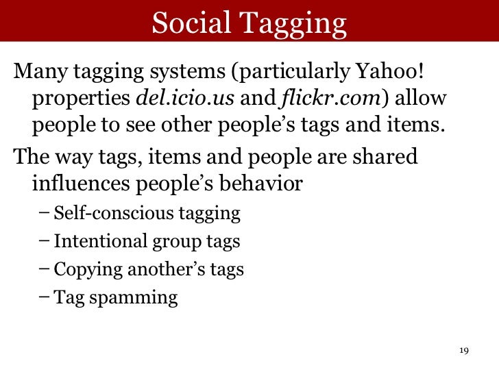 Social Tagging <ul><li>Many tagging systems (particularly Yahoo! properties  del.icio.us  and  flickr.com ) allow people t...