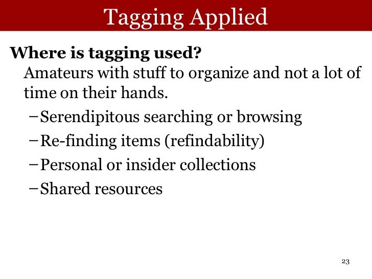 Tagging Applied <ul><li>Where is tagging used? Amateurs with stuff to organize and not a lot of time on their hands.  </li...
