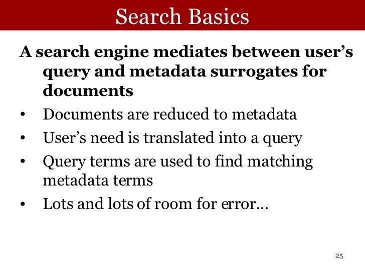 Search Basics <ul><li>A search engine mediates between user's query and metadata surrogates for documents </li></ul><ul><l...