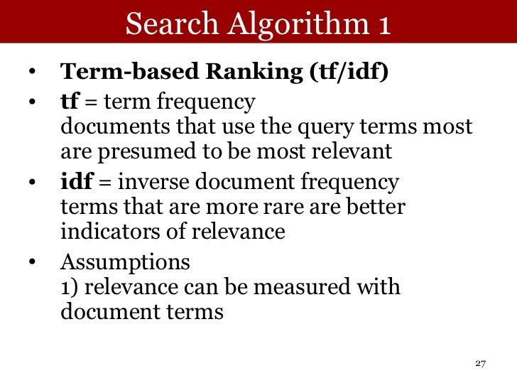 Search Algorithm 1 <ul><li>Term-based Ranking (tf/idf) </li></ul><ul><li>tf  = term frequency  documents that use the quer...