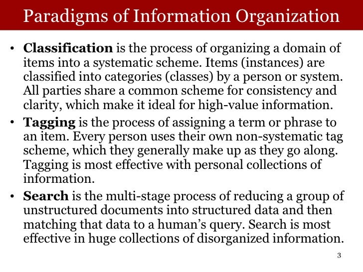 Paradigms of Information Organization <ul><li>Classification  is the process of organizing a domain of items into a system...