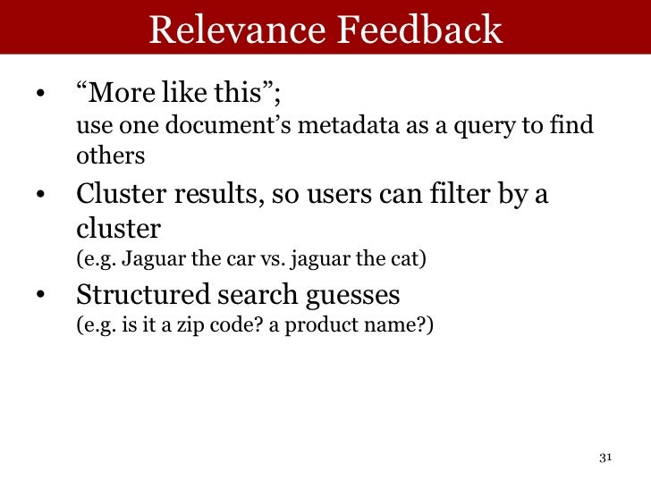 """Relevance Feedback <ul><li>""""More like this""""; use one document's metadata as a query to find others </li></ul><ul><li>Clust..."""