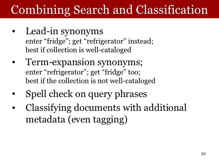 """Combining Search and Classification <ul><li>Lead-in synonyms enter """"fridge""""; get """"refrigerator"""" instead; best if collectio..."""