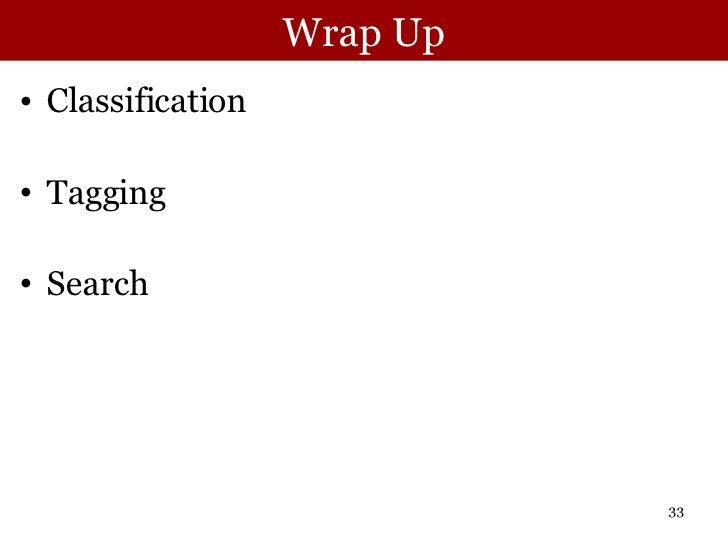 Wrap Up <ul><li>Classification </li></ul><ul><li>Tagging </li></ul><ul><li>Search </li></ul>