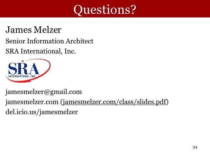 Questions? <ul><li>James Melzer </li></ul><ul><li>Senior Information Architect </li></ul><ul><li>SRA International, Inc. <...