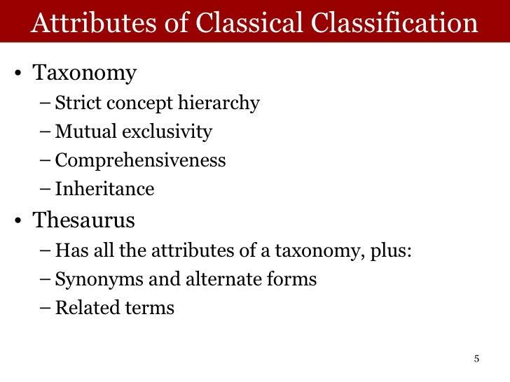 Attributes of Classical Classification <ul><li>Taxonomy </li></ul><ul><ul><li>Strict concept hierarchy </li></ul></ul><ul>...