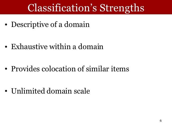 Classification's Strengths <ul><li>Descriptive of a domain </li></ul><ul><li>Exhaustive within a domain </li></ul><ul><li>...