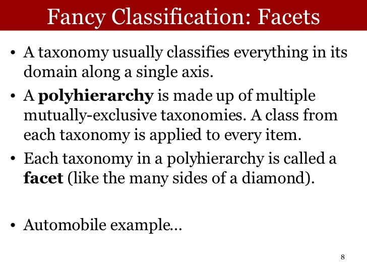 Fancy Classification: Facets <ul><li>A taxonomy usually classifies everything in its domain along a single axis.  </li></u...