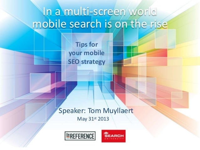 In a multi-screen worldmobile search is on the riseTips foryour mobileSEO strategySpeaker: Tom MuyllaertMay 31st 2013