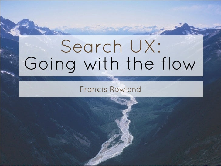 Search UX:Going with the flow      Francis Rowland