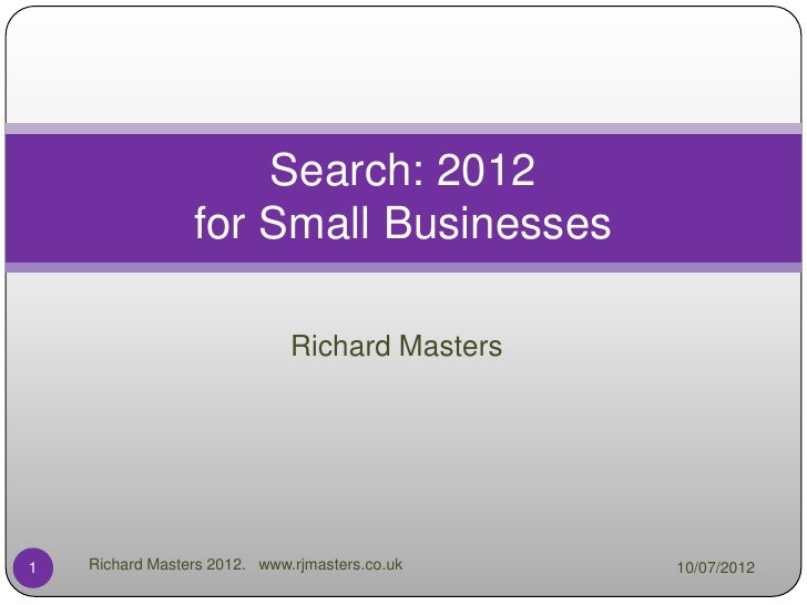 Search: 2012                 for Small Businesses                              Richard Masters1   Richard Masters 2012. ww...