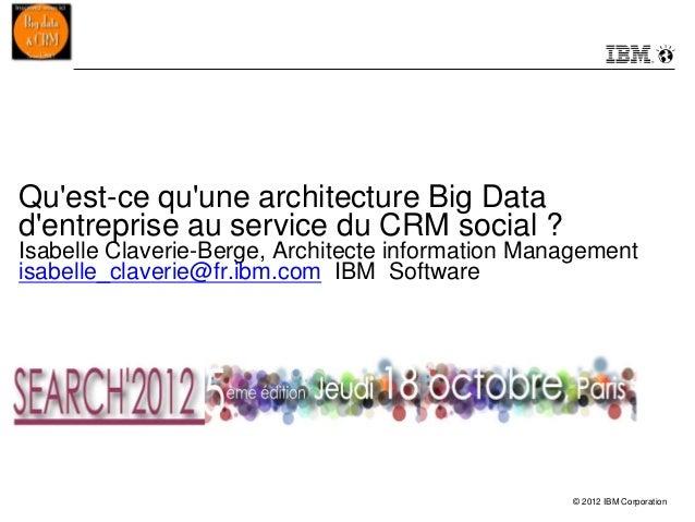 Quest-ce quune architecture Big Datadentreprise au service du CRM social ?Isabelle Claverie-Berge, Architecte information ...