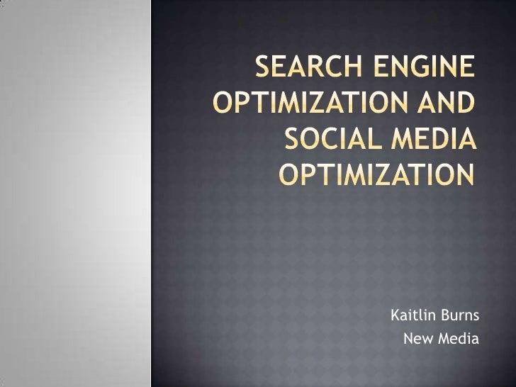 Search engine optimization and social media optimization<br />Kaitlin Burns <br />New Media <br />