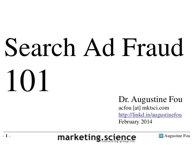 Search Ad Fraud  101  Dr. Augustine Fou acfou [at] mktsci.com http://linkd.in/augustinefou February 2014  -1-  Augustine F...