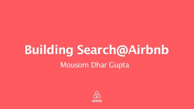 Building Search@Airbnb Mousom Dhar Gupta