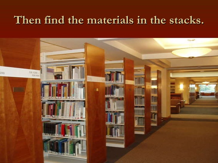 Then find the materials in the stacks.