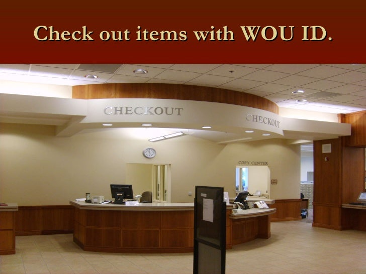 Check out items with WOU ID.