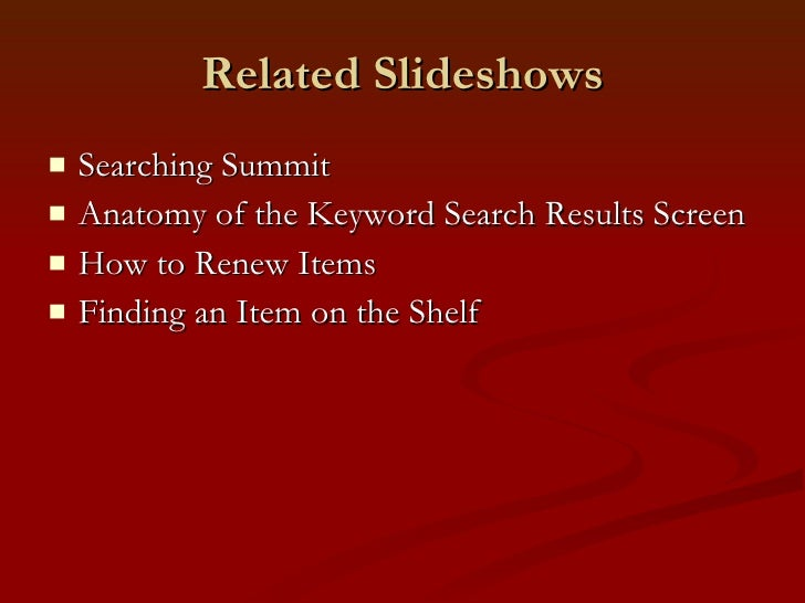 Related Slideshows <ul><li>Searching Summit </li></ul><ul><li>Anatomy of the Keyword Search Results Screen </li></ul><ul><...