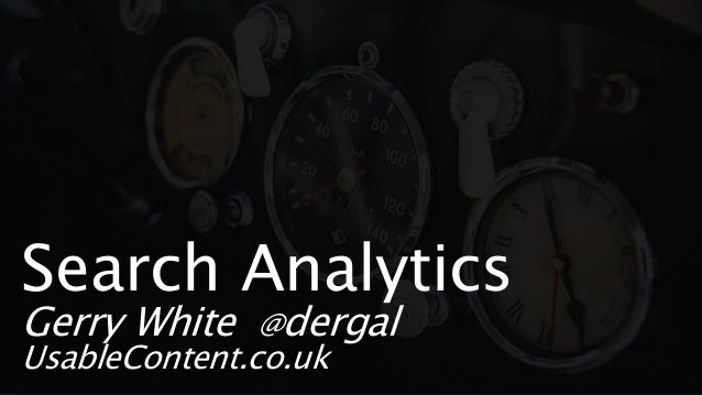 Search Analytics Gerry White @dergal UsableContent.co.uk