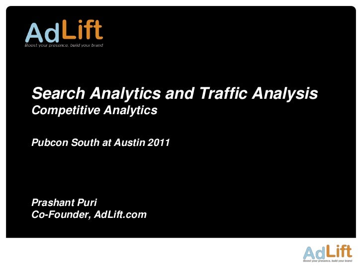 Search Analytics and Traffic AnalysisCompetitive AnalyticsPubcon South at Austin 2011Prashant PuriCo-Founder, AdLift.com