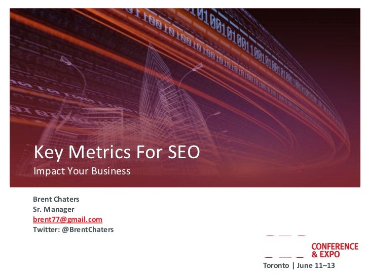 Key Metrics For SEOImpact Your BusinessBrent ChatersSr. Managerbrent77@gmail.comTwitter: @BrentChaters                    ...