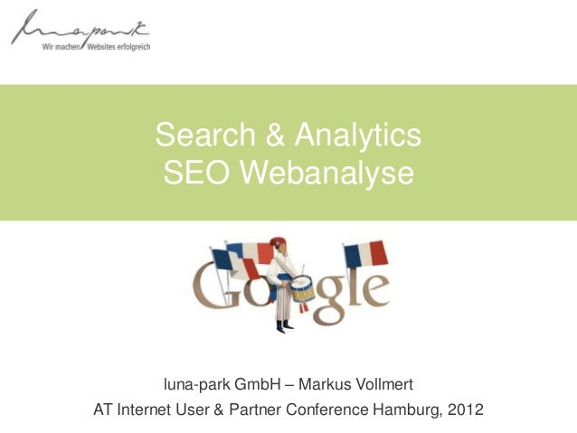 Search & Analytics        SEO Webanalyse         luna-park GmbH – Markus VollmertAT Internet User & Partner Conference Ham...
