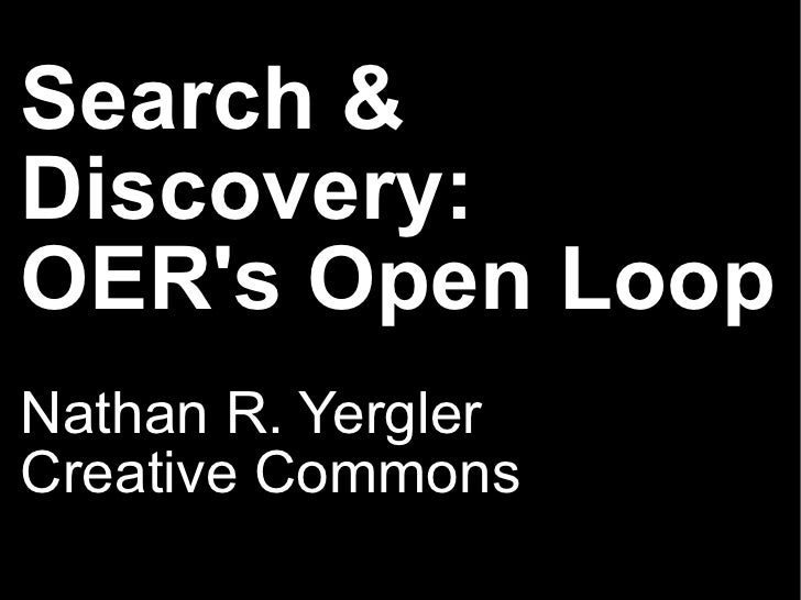 Search & Discovery:  OER's Open Loop Nathan R. Yergler Creative Commons