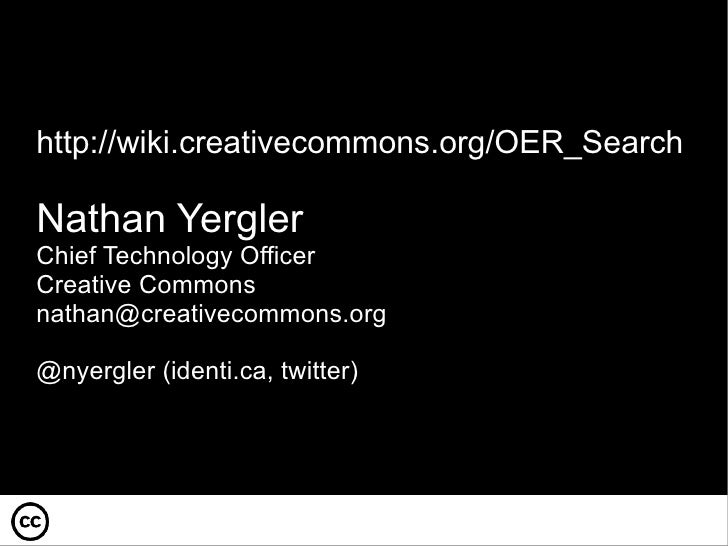 http://wiki.cr eativecommons.org/OER_Search Nathan Yergler Chief Technology Officer Creative Commons na [email_address] @n...