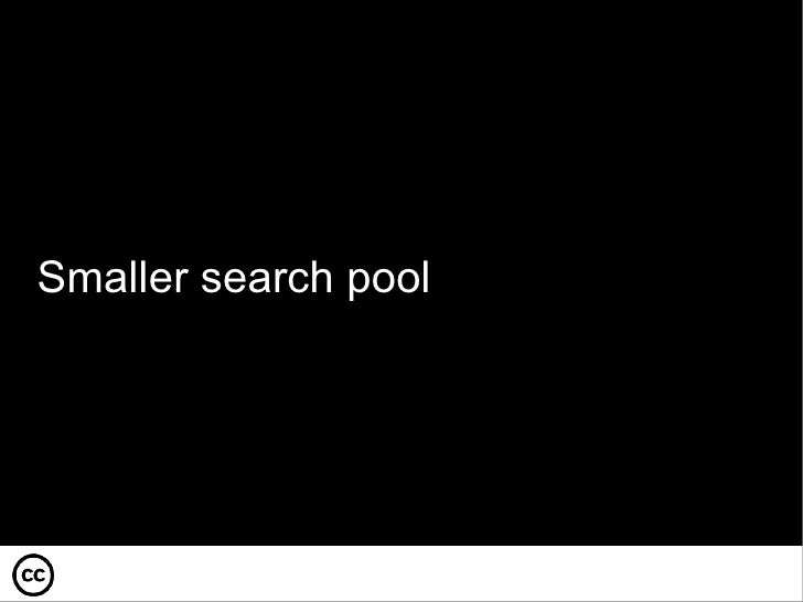 Smaller search pool