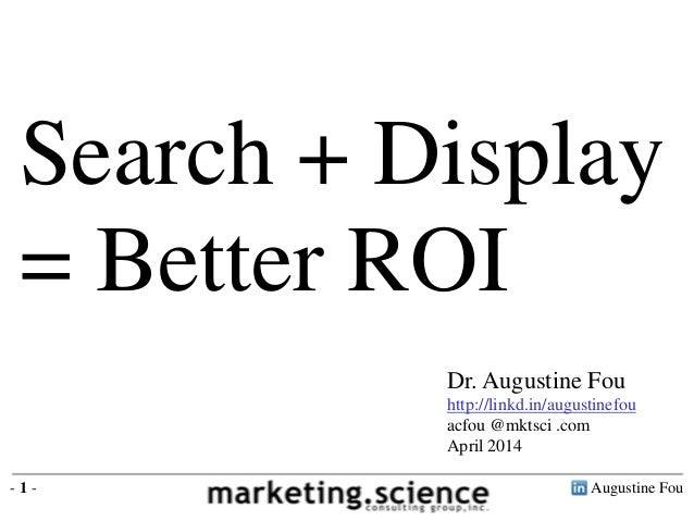 Augustine Fou- 1 - Search + Display = Better ROI Dr. Augustine Fou http://linkd.in/augustinefou acfou @mktsci .com April 2...