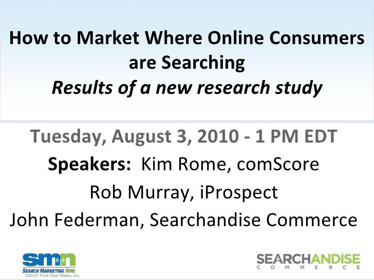 How to Market Where Online Consumers are SearchingResults of a new research study<br />Tuesday, August 3, 2010 - 1 PM EDT ...