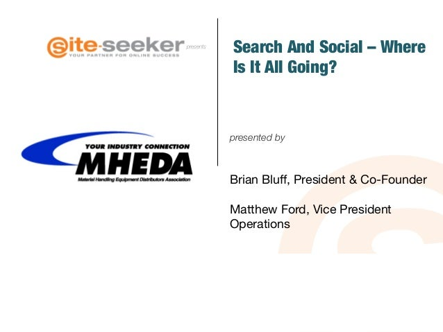 presents  Search And Social – Where  Is It All Going?  presented by  Brian Bluff, President & Co-Founder  Matthew Ford, Vi...