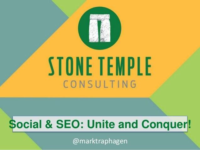 Social & SEO: Unite and Conquer! @marktraphagen